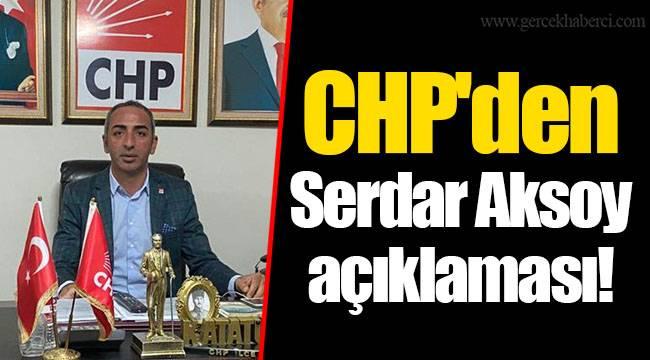 CHP'den Serdar Aksoy açıklaması!