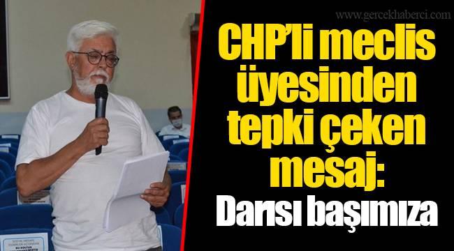 CHP'li meclis üyesinden tepki çeken mesaj: Darısı başımıza