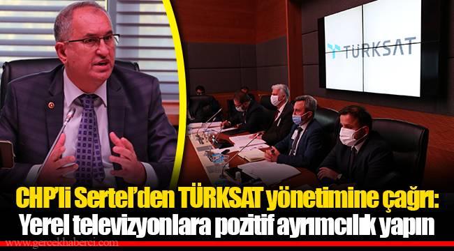 CHP'li Sertel'den TÜRKSAT yönetimine çağrı:Yerel televizyonlara pozitif ayrımcılık yapın