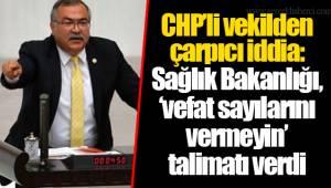CHP'li vekilden çarpıcı iddia: Sağlık Bakanlığı, 'vefat sayılarını vermeyin' talimatı verdi