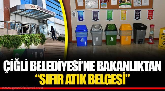 """ÇİĞLİ BELEDİYESİ'NE BAKANLIKTAN """"SIFIR ATIK BELGESİ"""""""