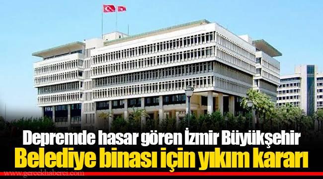 Depremde hasar gören İzmir Büyükşehir Belediye binası için yıkım kararı