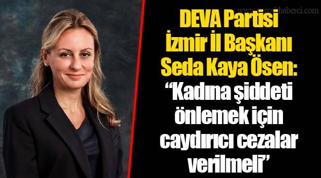 """DEVA Partisi İzmir İl Başkanı Seda Kaya Ösen:  """"Kadına şiddeti önlemek için caydırıcı cezalar verilmeli"""""""