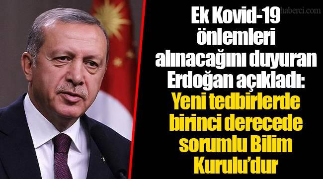 Ek Kovid-19 önlemleri alınacağını duyuran Erdoğan açıkladı: Yeni tedbirlerde birinci derecede sorumlu Bilim Kurulu'dur