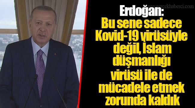 Erdoğan: Bu sene sadece Kovid-19 virüsüyle değil, İslam düşmanlığı virüsü ile de mücadele etmek zorunda kaldık