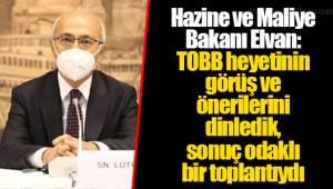 Hazine ve Maliye Bakanı Elvan: TOBB heyetinin görüş ve önerilerini dinledik, sonuç odaklı bir toplantıydı