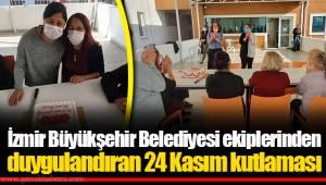 İzmir Büyükşehir Belediyesi ekiplerinden duygulandıran 24 Kasım kutlaması
