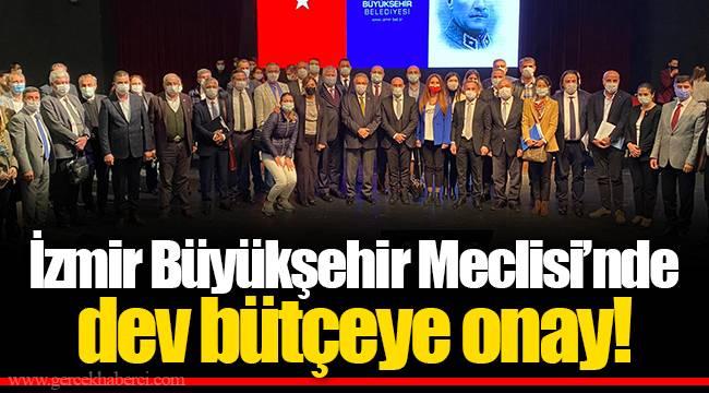 İzmir Büyükşehir Meclisi'nde dev bütçeye onay!