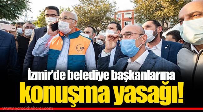 İzmir'de belediye başkanlarına konuşma yasağı!