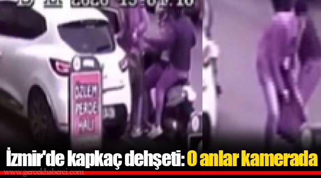 İzmir'de kapkaç dehşeti: O anlar kamerada