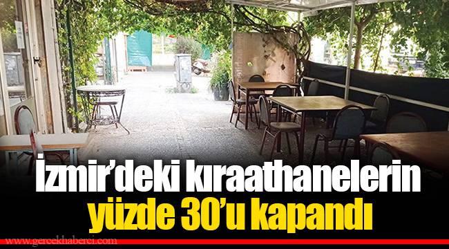 İzmir'deki kıraathanelerin yüzde 30'u kapandı