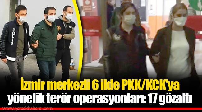 İzmir merkezli 6 ilde PKK/KCK'ya yönelik terör operasyonları: 17 gözaltı