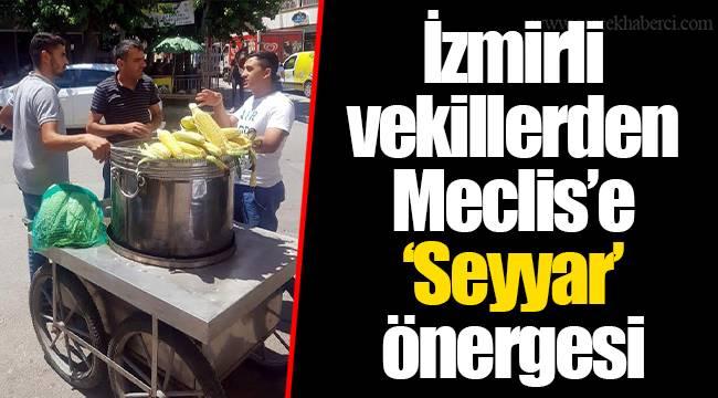 İzmirli vekillerden Meclis'e 'Seyyar' önergesi