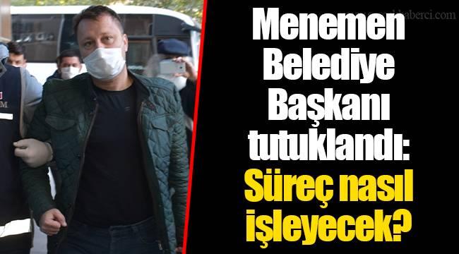 Menemen Belediye Başkanı tutuklandı: Süreç nasıl işleyecek?