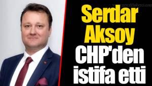 Serdar Aksoy CHP'den istifa etti