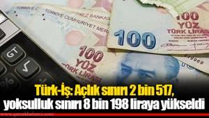 Türk-İş: Açlık sınırı 2 bin 517, yoksulluk sınırı 8 bin 198 liraya yükseldi