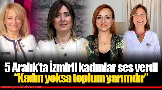 """5 Aralık'ta İzmirli kadınlar ses verdi  """"Kadın yoksa toplum yarımdır"""""""