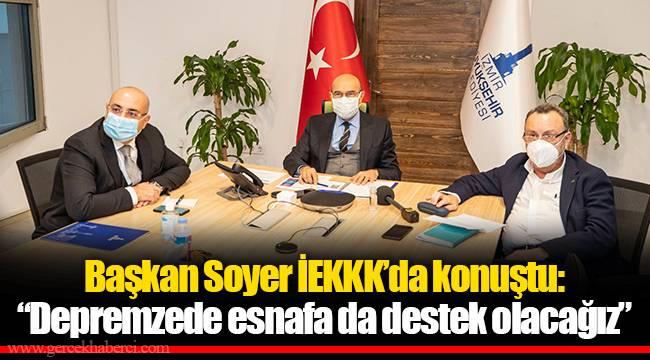 """Başkan Soyer İEKKK'da konuştu: """"Depremzede esnafa da destek olacağız"""""""