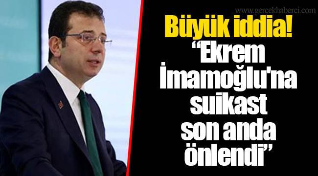 """Büyük iddia! """"Ekrem İmamoğlu'na suikast son anda önlendi"""""""