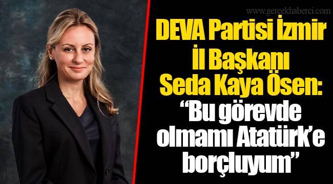 """DEVA Partisi İzmir İl Başkanı Seda Kaya Ösen: """"Bu görevde olmamı Atatürk'e borçluyum"""""""