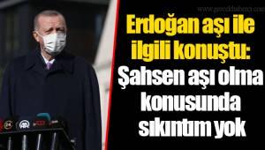 Erdoğan aşı ile ilgili konuştu: Şahsen aşı olma konusunda sıkıntım yok