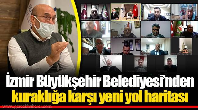 İzmir Büyükşehir Belediyesi'nden kuraklığa karşı yeni yol haritası