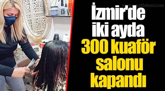 İzmir'de iki ayda 300 kuaför salonu kapandı