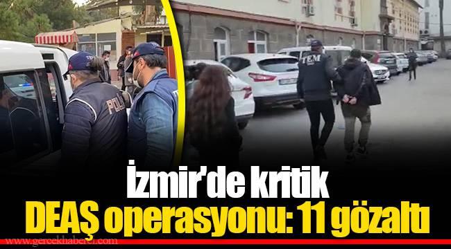 İzmir'de kritik DEAŞ operasyonu: 11 gözaltı
