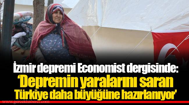 İzmir depremi Economist dergisinde: Depremin yaralarını saran Türkiye daha büyüğüne hazırlanıyor'