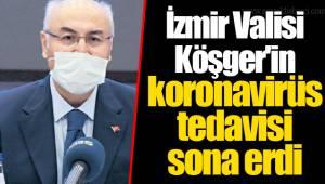 İzmir Valisi Köşger'in koronavirüs tedavisi sona erdi