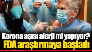 Korona aşısı alerji mi yapıyor? FDA araştırmaya başladı