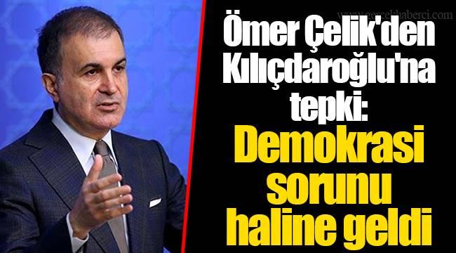 Ömer Çelik'den Kılıçdaroğlu'na tepki: Demokrasi sorunu haline geldi