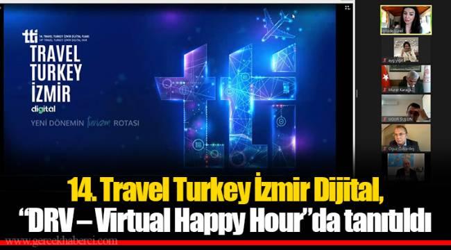 """14. Travel Turkey İzmir Dijital, """"DRV – Virtual Happy Hour""""da tanıtıldı"""