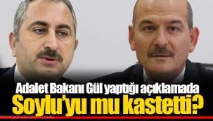 Adalet Bakanı Gül yaptığı açıklamada Soylu'yu mu kastetti?