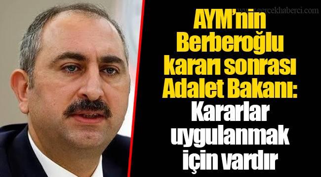 AYM'nin Berberoğlu kararı sonrası Adalet Bakanı: Kararlar uygulanmak için vardır