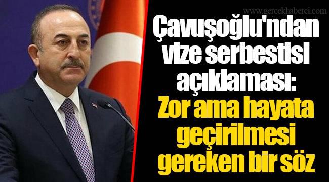 Çavuşoğlu'ndan vize serbestisi açıklaması: Zor ama hayata geçirilmesi gereken bir söz