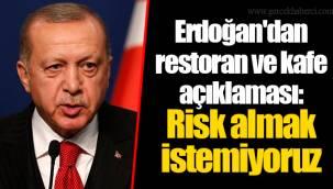 Erdoğan'dan restoran ve kafe açıklaması: Risk almak istemiyoruz