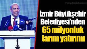 İzmir Büyükşehir Belediyesi'nden 65 milyonluk tarım yatırımı