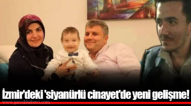 İzmir'deki 'siyanürlü cinayet'de yeni gelişme!