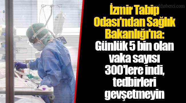 İzmir Tabip Odası'ndan Sağlık Bakanlığı'na: Günlük 5 bin olan vaka sayısı 300'lere indi, tedbirleri gevşetmeyin