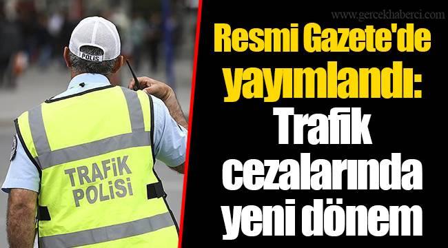 Resmi Gazete'de yayımlandı: Trafik cezalarında yeni dönem