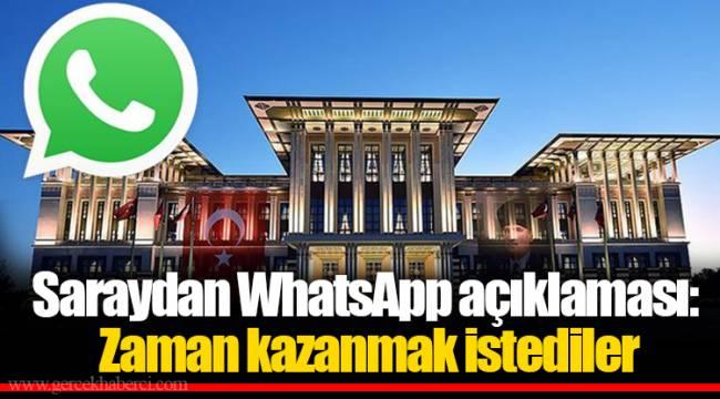 Saraydan WhatsApp açıklaması: Zaman kazanmak istediler