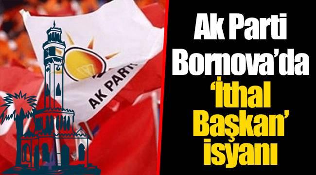 """Ak Parti Bornova'da """"İthal Başkan"""" isyanı"""
