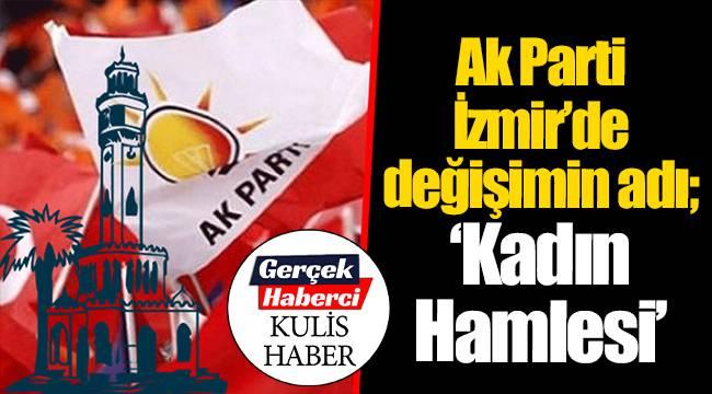 """AK Parti İzmir'de değişimin adı; """"Kadın Hamlesi"""""""