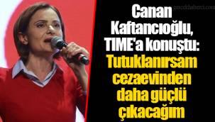 Canan Kaftancıoğlu, TIME'a konuştu: Tutuklanırsam cezaevinden daha güçlü çıkacağım