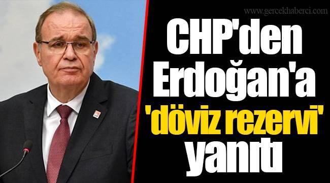 CHP'den Erdoğan'a 'döviz rezervi' yanıtı