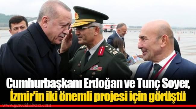 Cumhurbaşkanı Erdoğan ve Tunç Soyer, İzmir'in iki önemli projesi için görüştü