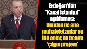 """Erdoğan'dan """"Kanal İstanbul"""" açıklaması: Bundan ne ana muhalefet anlar ne İBB anlar, bu benim 'çılgın projem'"""