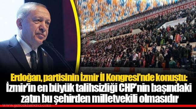 Erdoğan, partisinin İzmir İl Kongresi'nde konuştu: İzmir'in en büyük talihsizliği CHP'nin başındaki zatın bu şehirden milletvekili olmasıdır