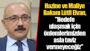 """Hazine ve Maliye Bakanı Lütfi Elvan, """"Hedefe ulaşmak için önlemlerimizden asla taviz vermeyeceğiz"""""""